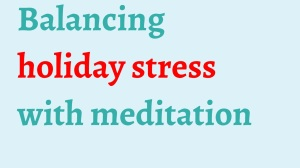 balancing holiday stress with meditation